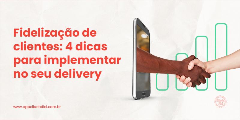 Fidelização de clientes: 5 dicas para implementar no seu delivery