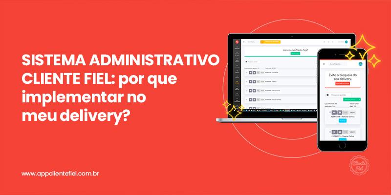 Sistema administrativo cliente fiel: por que implementar no meu delivery?